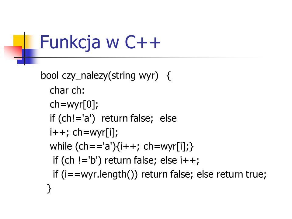 Funkcja w C++ bool czy_nalezy(string wyr) { char ch: ch=wyr[0];